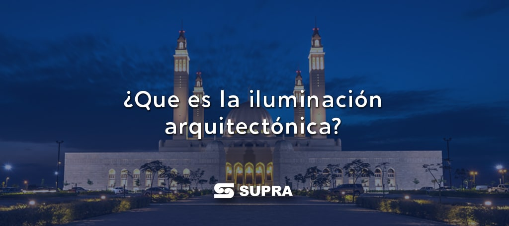 ¿Qué es la Iluminación Arquitectónica?